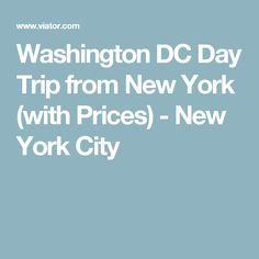 Washington DC Day Trip from New York (with Prices) - New York City