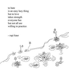 To hate is easy... loving takes strength