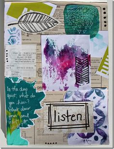 "art journal page - collage - Listen - it says ""In the deep quiet, what do you hear? What does your soul want to tell?"""
