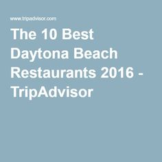 The 10 Best Daytona Beach Restaurants 2016 - TripAdvisor