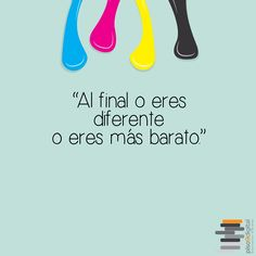 "#Frasedeldía #Piso9Digital   ""Al final o eres diferente o eres más barato"""