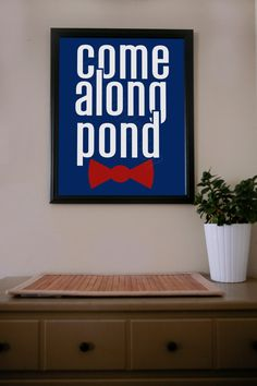 Doctor Who / Come Along Pond / Poster by UrbanDinosaur on Etsy, $18.00 I kind of want to name my next dog Pond, so I can say that all the time.