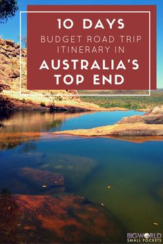 10 Days Budget Road Trip Itinerary in Australia's Top End {Big World Small Pockets}