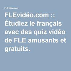 FLEvidéo.com :: Étudiez le français avec des quiz vidéo de FLE amusants et gratuits.