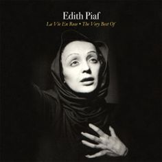 Edith Piaf  I don't understand the French language, but I love her none the less.
