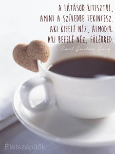 www.eletszepitok.hu Motivation Inspiration, Good Morning, Life Quotes, Messages, Facebook, Coffee, Words, Tableware, Buen Dia