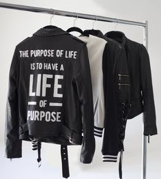 the purpose of life is to have a life of purpose...leather jacket, black, fashion, lifestyle
