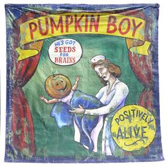 Pumpkin Boy Circus Side Show Banner. This is amazing. $3500 at #1stdibs. HE'S GOT SEEDS FOR BRAINS!