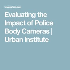 Evaluating the Impact of Police Body Cameras | Urban Institute