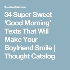 47 good morning messages for boyfriends pinterest morning 34 super sweet good morning texts that will make your boyfriend smile thought catalog m4hsunfo