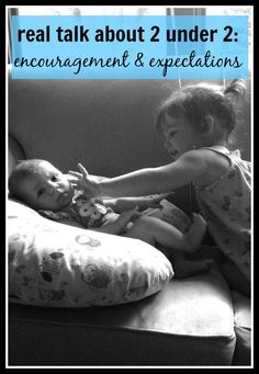 Life with 2 under 2: encouragement and expectations.