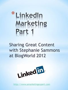 Here's part 1 of a great session with Stephanie Sammons from BlogWorld 2012 #linkedin