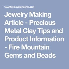 Jewelry Making Article - Precious Metal Clay Tips and Product Information - Fire Mountain Gems and Beads