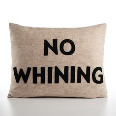 NO WHINING.  We really need this in our house.