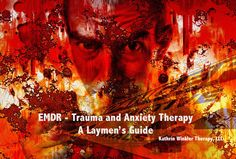 EMDR in Laymen?s terms ? Introduction to EMDR therapy for PTSD, trauma and other anxiety concerns