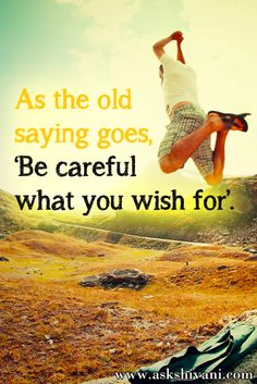 As the old saying goes, 'Be careful what you wish for'. #qotd #quotefortoday #getinspired