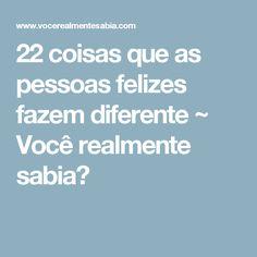 22 coisas que as pessoas felizes fazem diferente ~ Você realmente sabia?