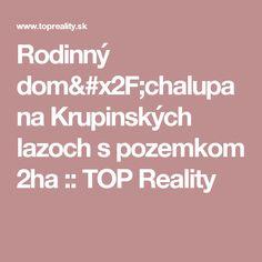 Rodinný dom/chalupa na Krupinských lazoch s pozemkom 2ha :: TOP Reality