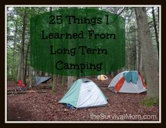 25 Things I learned from long term camping. Had to laugh at #8!  | via www.TheSurvivalMom.com