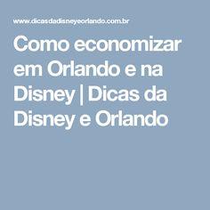 Como economizar em Orlando e na Disney   Dicas da Disney e Orlando