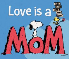 """""""Love is a mom"""" quote via www.Facebook.com/Snoopy"""