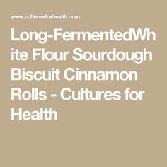 Long-FermentedWhite Flour Sourdough Biscuit Cinnamon Rolls - Cultures for Health