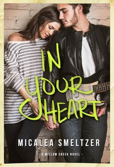 Smut Fanatics: In Your Heart (Willow Creek #3) By Micalea Smeltzer Release Boost & Giveaway!!