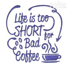 Life Short for Bad Coffee Embroidery Designs Apex Embroidery, Applique Embroidery Designs, Embroidery Ideas, Word Art, Cross Stitch Patterns, Initials, Sewing Projects, Cricut, Words