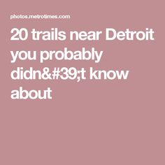 20 trails near Detroit you probably didn't know about