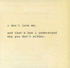 i don't love me. and that's how i understand why you don't either. Crush Quotes, Mood Quotes, Life Quotes, Qoutes, Dont Love Me, Sad Love, The Words, Unrequited Love Poems, Thoughts