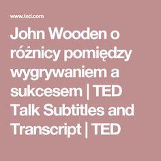 John Wooden o różnicy pomiędzy wygrywaniem a sukcesem | TED Talk Subtitles and Transcript | TED