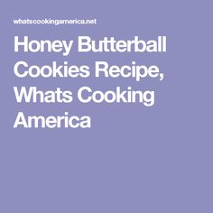 Honey Butterball Cookies Recipe, Whats Cooking America
