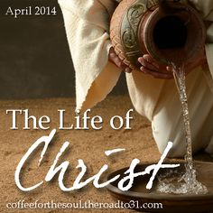 The Life of Christ New Series on Coffee for the Soul #devotional #ChristianLife #ResurrectionSunday #Easter