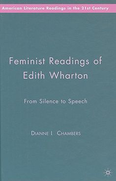 Feminist readings of Edith Wharton : from silence to speech / Dianne L. Chambers - 1st. publ. - New York, NY : Palgrave Macmillan, 2009