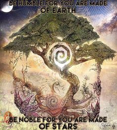 Be humble for you are made of earth - be noble for you are made of stars.