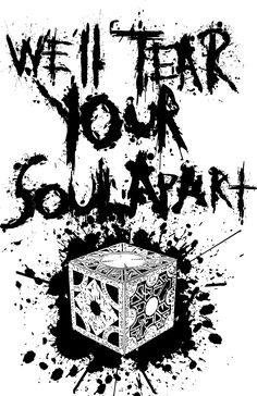 """we'll tear your soul apart"" (hellraiser)"