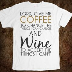 Lord give me Coffee and Wine tee white tshirt t shirt - funnyt - Skreened T-shirts, Organic Shirts, Hoodies, Kids Tees, Baby One-Pieces and Tote Bags Custom T-Shirts, Organic Shirts, Hoodies, Novelty Gifts, Kids Apparel, Baby One-Pieces | Skreened - Ethical Custom Apparel