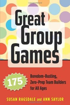 Great Group Games offers 175 enjoyable games and activities that will gently disband group-busting cliques, help newcomers feel welcome, and turn your participants into friends who can count on each other. Authors Ragsdale and Saylor, experienced trainers Group Games For Kids, Youth Games, Activities For Girls, Games For Teens, Family Games, Rainbow Activities, Community Activities, Work Activities, Adult Games