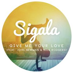 Give-Me-Your-Love-by-Sigala.jpg (1200×1200)