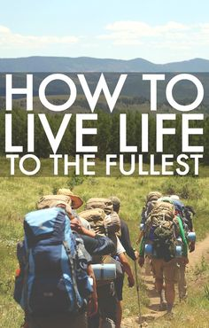 How To Live Life To The Fullest. You just never know what may happen in the future, so taking advantage of the time you have now is very important. No one ever wants their life to flash before their eyes and wonder whether their life was meaningful or not, whether they had a good time, or whether they regret past decisions.