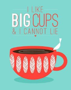 I like big cups and I cannot lie.  I like a big cup of coffee, too.