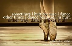 Sometimes I hurt because I dance. Other times I dance because I'm hurt. Either way, dance fixes it all. Love Dance, Dance It Out, Dance With You, Dance Stuff, Dancer Quotes, Ballet Quotes, Baile Jazz, Half Elf, Im Hurt