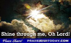 Shine Through me, Oh Lord!