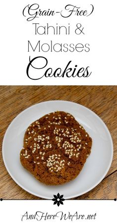 Grain-Free Tahini & Molasses Cookies  And Here We Are...      1 cup tahini     3/4 cup molasses sugar or dark muscovado sugar     (We have used from 3/4 to 1 cup, and the texture is good, so you can make them a bit sweeter if you'd like.)     1 large egg     1 teaspoon baking soda     a pinch of sea salt     some sesame seeds for sprinkling the tops with