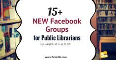 Last year, we wrote a post highlighting all of the Facebook Groups that are for Public Librarians . We recently updated the list and wan...
