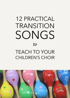 12 Practical Transition Songs to Teach to Your Children's Choir