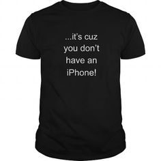 Cool Its cuz you don't have an iPhone (white letters) T shirts