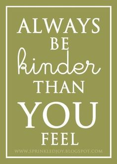 Good advice. Kindness is a love filled balloon to bring a lift to the next person.