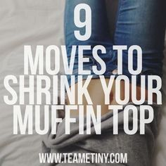 How do you get rid of their muffin top? Diet is a huge factor. It's time to put down those sugary drinks, (even the diet kind) and replace them with water. Trade in your chips and candy for veggies and fruit. Hit the cardio for 30 minutes a day three times a week …