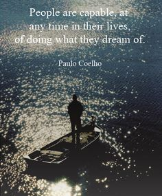 People are capable, at any time in their lives, of doing what they dream of. - Paolo Coelho